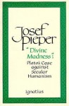 """Divine Madness"": Plato's Case Against Secular Humanism - Josef Pieper, Lothar Krauth"