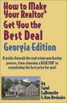 How to Make Your Realtor Get You the Best Deal, Georgia Edition: A Guide Through the Real Estate Purchasing Process, from Choosing a Realtor to Negotiating ... Your Realtor Get You the Best Deal Series) - Carol Labranche, Ken Deshaies