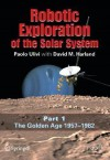 Robotic Exploration of the Solar System: Part I: The Golden Age 1957-1982 (Springer Praxis Books / Space Exploration) - Paolo Ulivi, David M. Harland