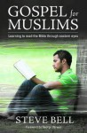 Gospel for Muslims: Learning to Read the Bible Through Eastern Eyes - Steve Bell