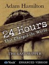 24 Hours That Changed the World: #1 The Last Supper - Adam Hamilton