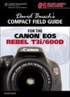 David Busch's Compact Field Guide for the Canon EOS Rebel T3i/600d - David D. Busch