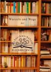 Wurzeln und Wege: der Schreibwerkstatt Kleinmachnow - Marianne Schmidt