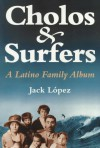 Cholos and Surfers: A Latino Family Album - Jack Lopez