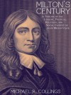 Milton's Century: A Timeline of the Literary, Political, Religious, and Social Centext of John Milton's Life - Michael R. Collings