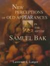 New Perceptions of Old Appearances in the Art of Samuel Bak - Lawrence L. Langer, Samuel Bak