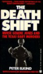 The Death Shift: The True Story of Nurse Genene and the Texas Baby Murders - Peter Elkind