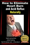 How to Eliminate Heart Burn and Acid Reflux Naturally - Health Learning Series - John Davidson, Muhamad Usman