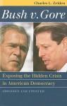 Bush v. Gore: Exposing the Hidden Crisis in American Democracy - Charles L. Zelden