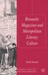 Romantic Magazines and Metropolitan Literary Culture - David Stewart