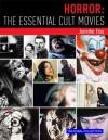 Horror: The Essential Cult Movies - Jennifer Eiss, JP Rutter, Steve White