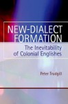 New-Dialect Formation: The Inevitability of Colonial Englishes - Peter Trudgill