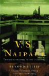 Beyond Belief: Islamic Excursions Among the Converted Peoples - V.S. Naipaul