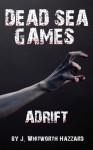 Dead Sea Games: Adrift - J. Whitworth Hazzard