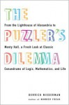 The Puzzler's Dilemma: From the Lighthouse of Alexandria to Monty Hall, a Fresh Look at Classic Conundrums of Logic, Mathematics, and Life - Derrick Niederman