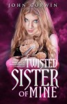 Twisted Sister of Mine - John Corwin
