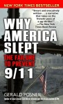 Why America Slept: The Reasons Behind Our Failure to Prevent 9/11 - Gerald Posner