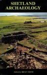 Shetland Archaeology - Brian Smith