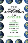 The World According to Cycles: How Recurring Forces Can Predict the Future and Change Your Life - Samuel A. Schreiner Jr.