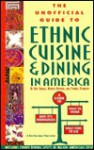 The Unofficial Guide to Ethnic Cuisine and Dining in America - Eve Zibart, Muriel Stevens
