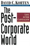 The Post-Corporate World: Life After Capitalism - David C. Korten