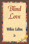 Blind Love - Wilkie Collins