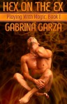 Hex On The Ex (Playing With Magic, #1) - Gabrina Garza