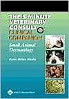 The 5-Minute Veterinary Consult Clinical Companion: Small Animal Dermatology - Karen Helton Rhodes, Larry Patrick Tilley