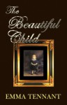 The Beautiful Child - Emma Tennant
