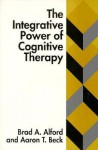 The Integrative Power of Cognitive Therapy - Brad A. Alford, Aaron T. Beck