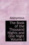 The Book of the Thousand Nights and One Night Volume I - Anonymous