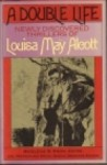 A Double Life: Newly Discovered Thrillers of Louisa May Alcott - Louisa May Alcott, Madeleine B. Stern, Joel Myerson