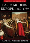 Early Modern Europe, 1450-1789 (Cambridge History of Europe) - Merry E. Wiesner-Hanks