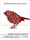 Bird Songs in Literature: Bird Songs and the Poems They Have Inspired - Joseph Wood Krutch, Peter Kellogg, Edgar Allan Poe, Louisa May Alcott, Robert Frost, Henry Wadsworth Longfellow, Emily Dickinson, Alexander Pope, Percy Bysshe Shelley, T.S. Eliot, Alfred Tennyson, William Cowper, Paul Brooks, Frederick G. Marcham