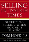 Selling in Tough Times: Secrets to Selling When No One Is Buying - Tom Hopkins