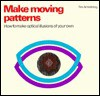 Make Moving Patterns: How to Make Optical Illusions of Your Own - Tim Armstrong