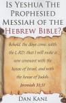 Is Yeshua the Prophesied Messiah of the Hebrew Bible? - Dan Kane