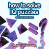 How to Solve IQ Puzzles - Philip J. Carter, Kenneth A. Russell
