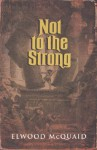 Not to the Strong - Elwood McQuaid