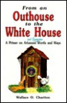 From an Outhouse to the White House: A Primer on Arkansas and Tennessee Words and Ways - Wallace O. Chariton