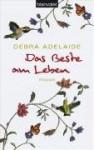 Das Beste Am Leben: Roman - Debra Adelaide, Theda Krohm-Linke