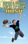 Luck O' the Irish - Stephen D. Sullivan