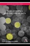 World Cinema and the Visual Arts - David Gallagher