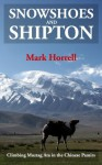 Snowshoes and Shipton: Climbing Muztag Ata in the Chinese Pamirs (Footsteps on the Mountain travel diaries) - Mark Horrell