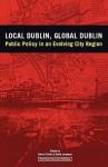 Local Dublin Global Dublin: Public Policy in an Evolving City Region - Deiric Broin, David Jacobson