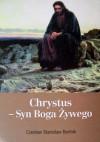 Chrystus - Syn Boga Żywego - Czesław Stanisław Bartnik