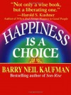 Happiness Is a Choice - Barry Neil Kaufman