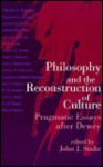 Philosophy And The Reconstruction Of Culture: Pragmatic Essays After Dewey - John J. Stuhr