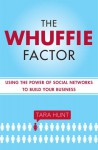 The Whuffie Factor: Using the Power of Social Networks to Build Your Business - Tara Hunt, Karen White, Karen White