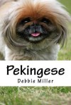 Pekingese: A Dog Journal for You to Record Your Dog's Life as It Happens! - Debbie Miller